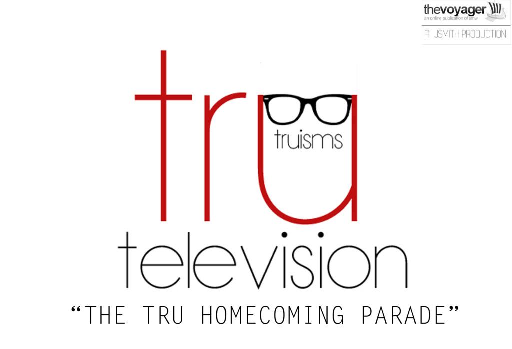 Tru Truisms Television - The Tru Homecoming Parade