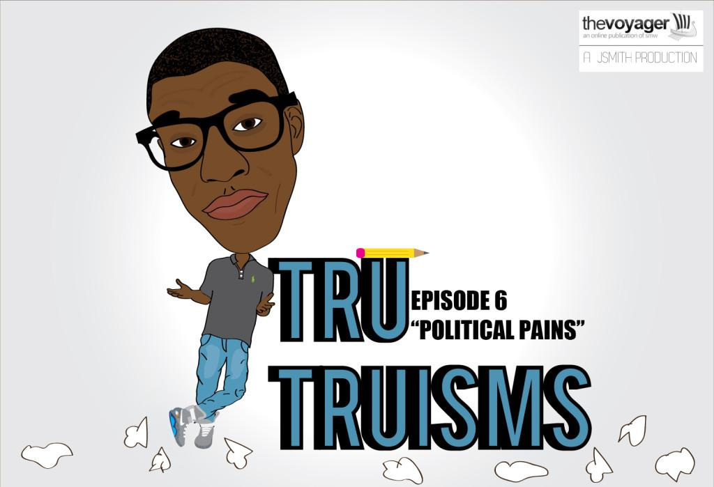 Tru Truisms - Episode 6 - Political Pains