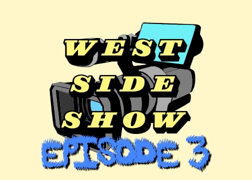 West Side Show: Episode 3